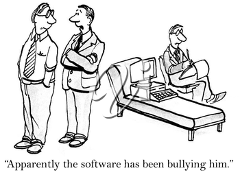 He has issues from being bullied by the software.