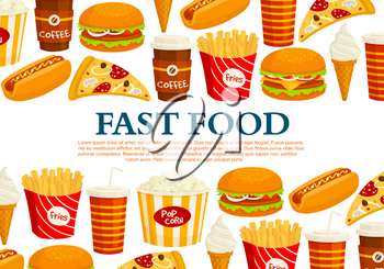 Fast food poster template of burger and sandwich, ice cream and donut dessert, popcorn and french fries or cheeseburger, pizza and hot dog snacks for fastfood restaurant or bistro cafe