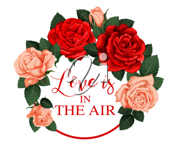 Love is in the Air spring time season holiday rose flowers icon for greeting card. Vector blooming garden roses and flourish blossoms bunch in round frame for seasonal wish quotes