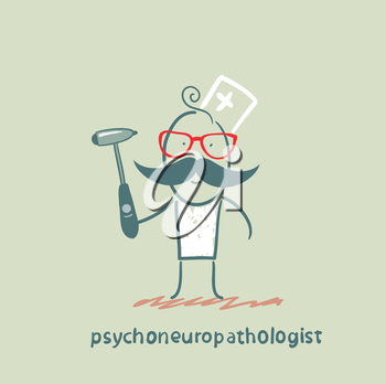 psychoneuropathologist  stands with a hammer in his hands