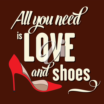 All you need is love and shoes, Quote Typographic Background, vector format