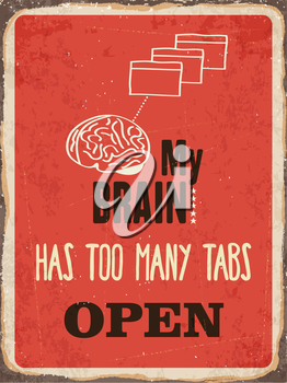 Retro metal sign My brain has too many tabs open, eps10 vector format