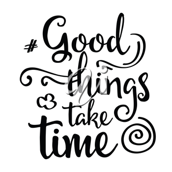 Inspirational quote.Good things take time, vector format