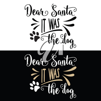 Funny Christmas quote. Dear Santa, it was the dog. Christmas poster, banner, Christmas card