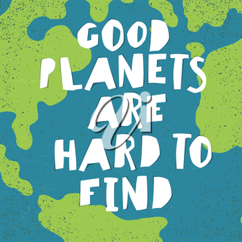 Earth day quotes inspirational. Good planets are hard to find. Paper Cut Letters.
