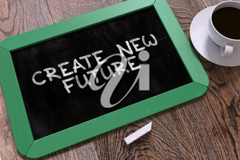 Create New Future - Green Chalkboard with Hand Drawn Text and White Cup of Coffee on Wooden Table. Top View. 3D Render.