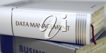 Data Management Concept. Book Title. Stack of Books Closeup and one with Title - Data Management. Data Management - Book Title. Blurred Image with Selective focus. 3D rendering.