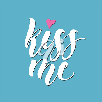 Kiss me hand lettering. Romantic background. Greeting card design template. Can be used for website background, poster, printing, banner. Vector illustration
