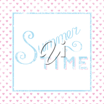 Summer time calligraphy poster with hearts in grunge style
