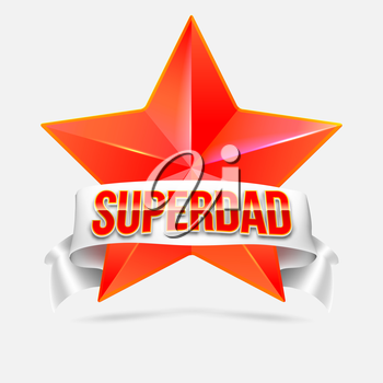 Super dad badge with ribbon on white background. Glossy inscription Super dad over the white ribbon against the background of the red star. Vector illustration. can use for farther day card.