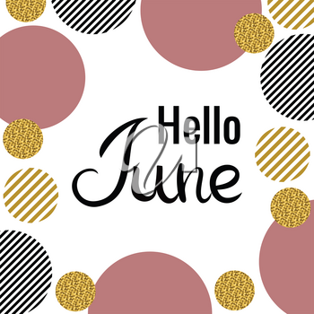 Lettering Hello June. Hand drawn Inscription. Pink, golden, striped black and circles with golden glitter isolated on the white background.