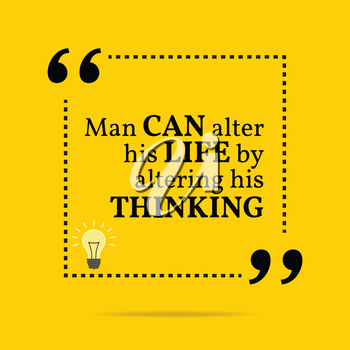 Inspirational motivational quote. Man can alter his life by altering his thinking. Simple trendy design.