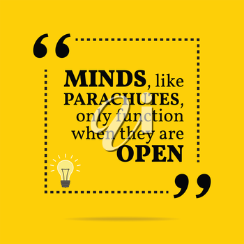 Inspirational motivational quote. Minds, like parachutes, only function when they are open. Simple trendy design.