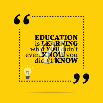 Inspirational motivational quote. Education is learning what you didn't even know you didn't know. Simple trendy design.