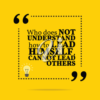 Inspirational motivational quote. Who does not understand how to lead himself, cannot lead others. Simple trendy design.