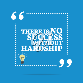 Inspirational motivational quote. There is no success without hardship. Simple trendy design.