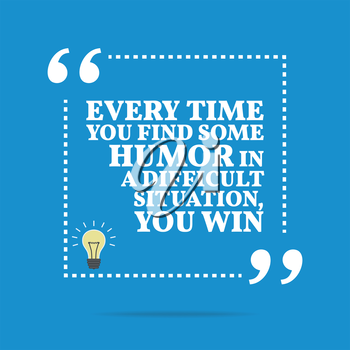 Inspirational motivational quote. Every time you find some humor in difficult situation, you win. Simple trendy design.