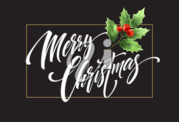 Merry Christmas lettering with mistletoe branch. Xmas calligraphy on black background. Christmas lettering with realistic mistletoe and berries in rectangular frame. Banner design. Isolated vector