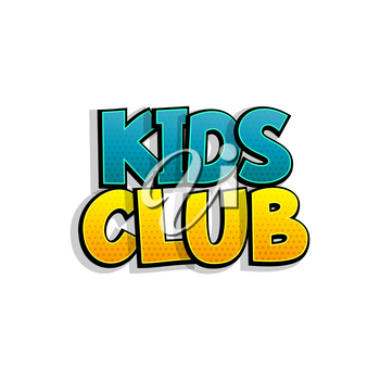 Kids club comic book text badge on white background. Colored funny cartoon halftone text for child room and playful zone. Kids party logo comics font. Isolated white vector.