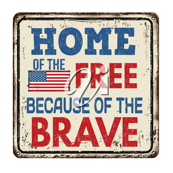 Home of the free because of the brave  vintage rusty metal sign on a white background, vector illustration