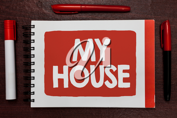 Text sign showing My House. Conceptual photo A place or building where i live with the people whom i loved Important ideas highlighted notebook markers wooden table reminder message